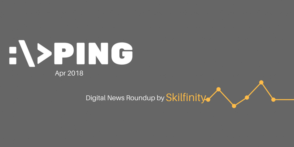Ping by Skilfinity - Digital Marketing News Roundup - April 2018
