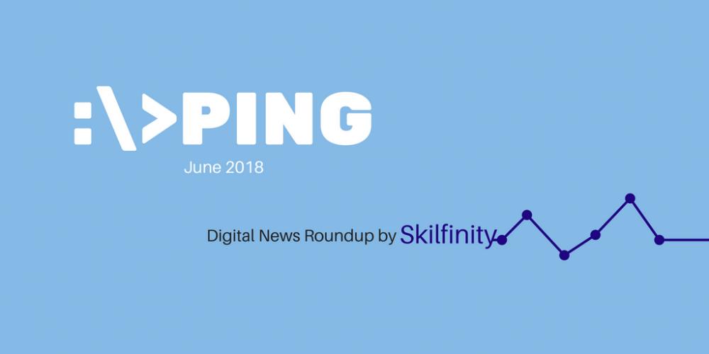 Ping by Skilfinity - Digital Marketing News Roundup - June 2018