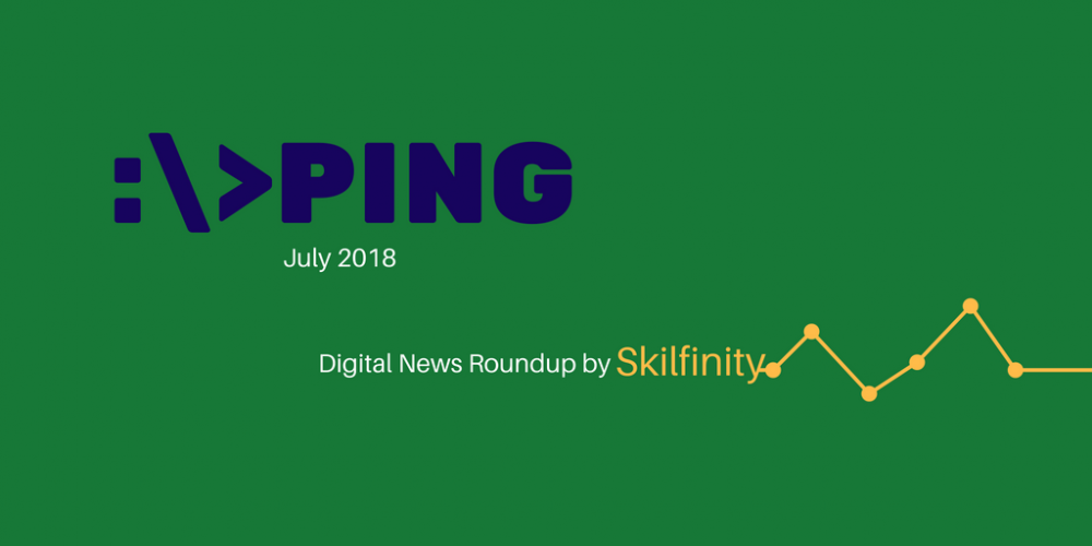 Ping by Skilfinity - Digital Marketing News Roundup - July 2018