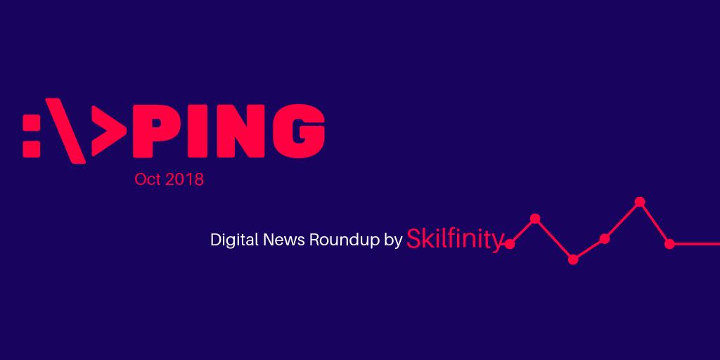 PING the Digital Marketing News roundup by Skilfinity Oct 2018
