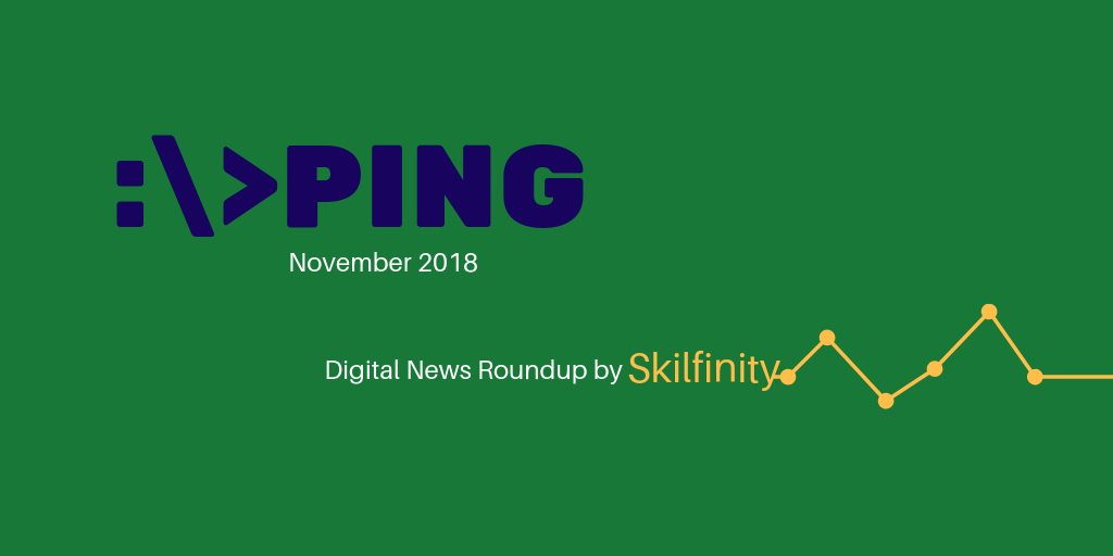 PING the Digital Marketing News roundup by Skilfinity November 2018